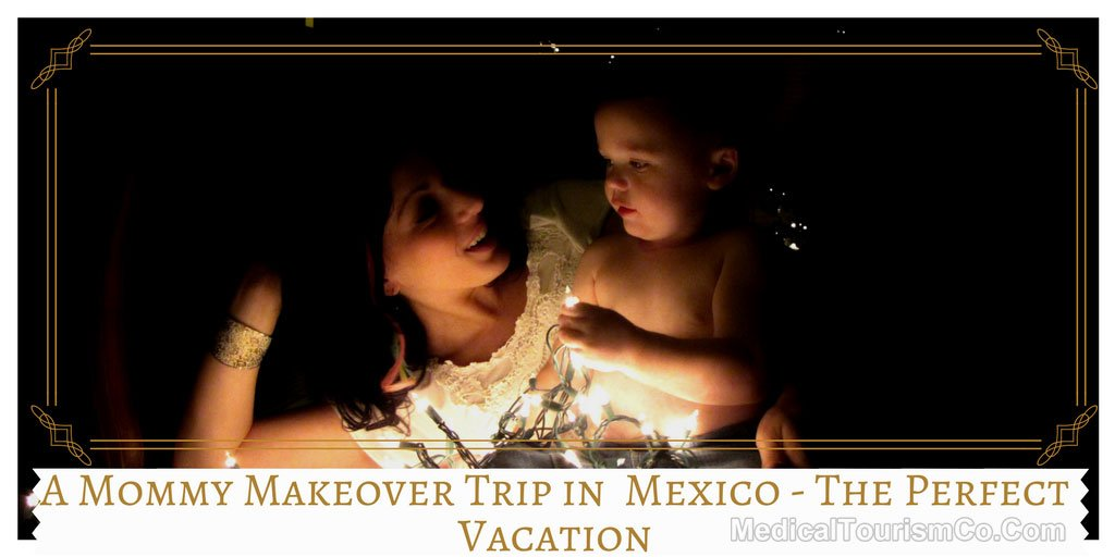 A-Mommy-Makeover-Trip-in-11-days-in-Mexico-The-Perfect-Vacation-1.jpg